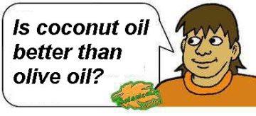 s coconut oil better than olive oil?