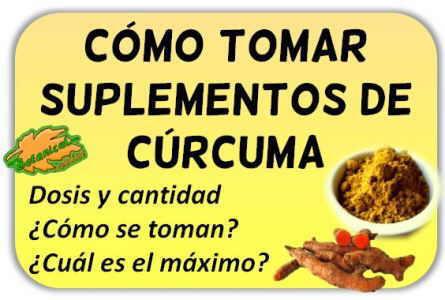 como tomar curcuma, dosis y cantidad de suplemento o capsulas